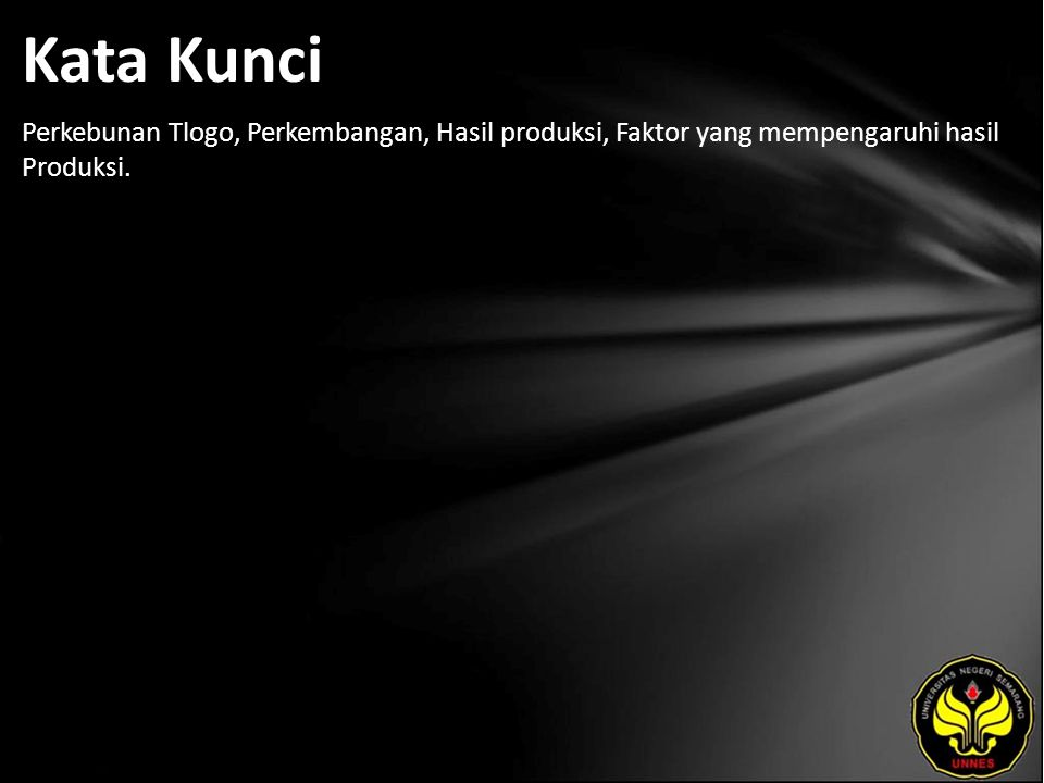 Kata Kunci Perkebunan Tlogo, Perkembangan, Hasil produksi, Faktor yang mempengaruhi hasil Produksi.
