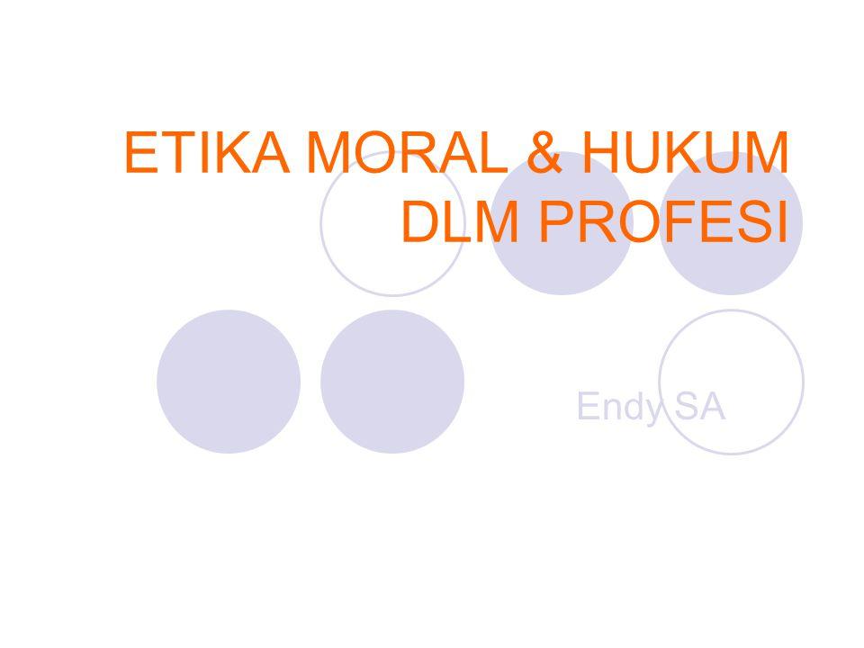 ETIKA MORAL & HUKUM DLM PROFESI Endy SA