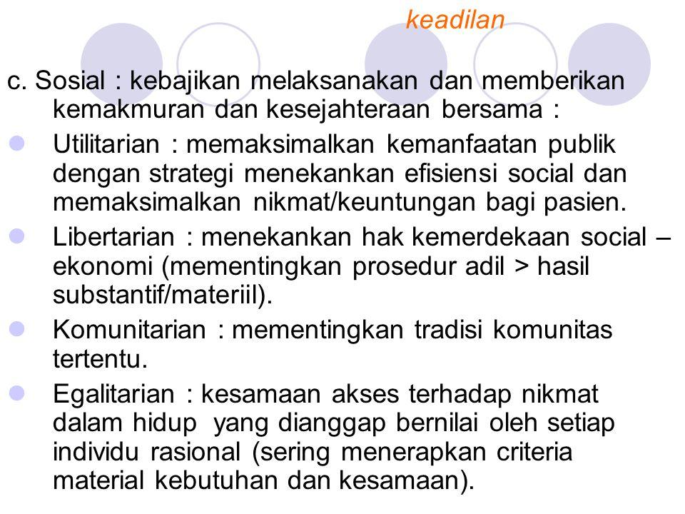 c. Sosial : kebajikan melaksanakan dan memberikan kemakmuran dan kesejahteraan bersama : Utilitarian : memaksimalkan kemanfaatan publik dengan strateg