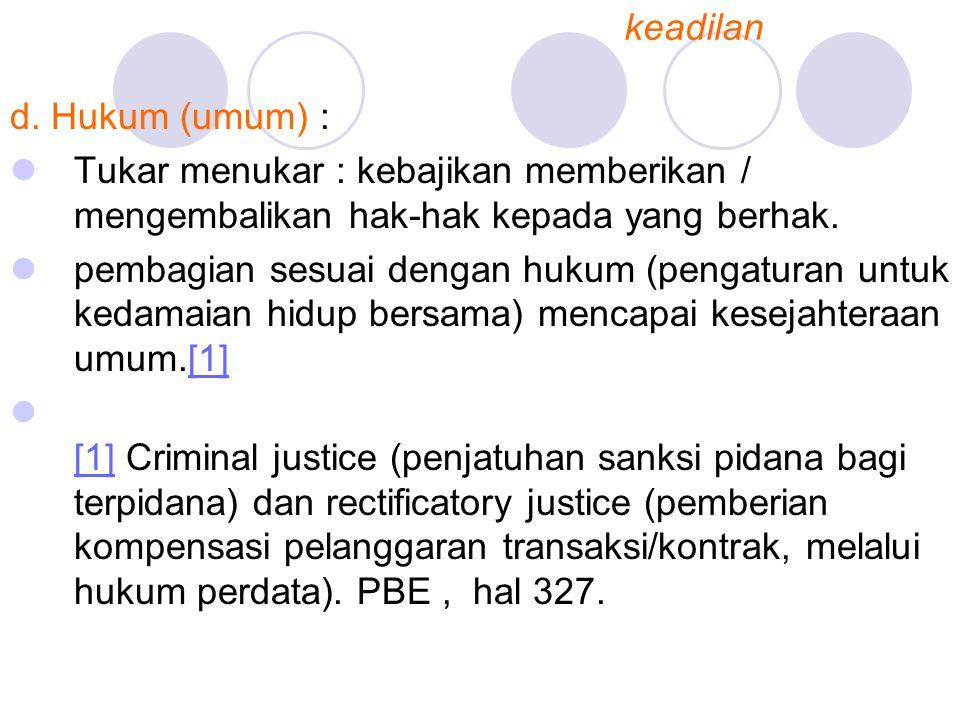 d. Hukum (umum) : Tukar menukar : kebajikan memberikan / mengembalikan hak-hak kepada yang berhak. pembagian sesuai dengan hukum (pengaturan untuk ked