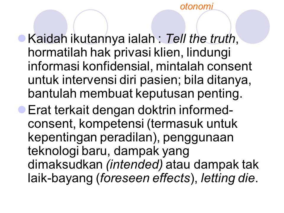 Kaidah ikutannya ialah : Tell the truth, hormatilah hak privasi klien, lindungi informasi konfidensial, mintalah consent untuk intervensi diri pasien; bila ditanya, bantulah membuat keputusan penting.
