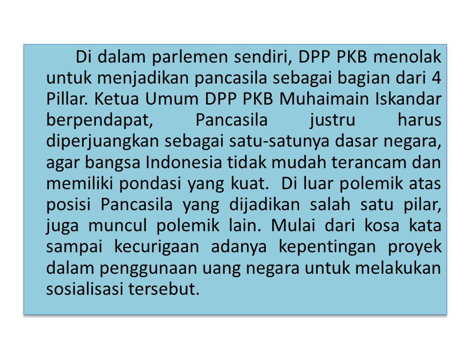 Di dalam parlemen sendiri, DPP PKB menolak untuk menjadikan pancasila sebagai bagian dari 4 Pillar. Ketua Umum DPP PKB Muhaimain Iskandar berpendapat,