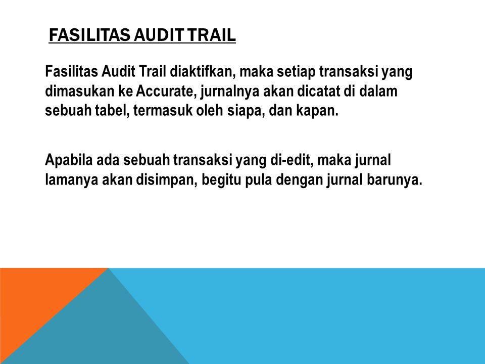 FASILITAS AUDIT TRAIL Fasilitas Audit Trail diaktifkan, maka setiap transaksi yang dimasukan ke Accurate, jurnalnya akan dicatat di dalam sebuah tabel