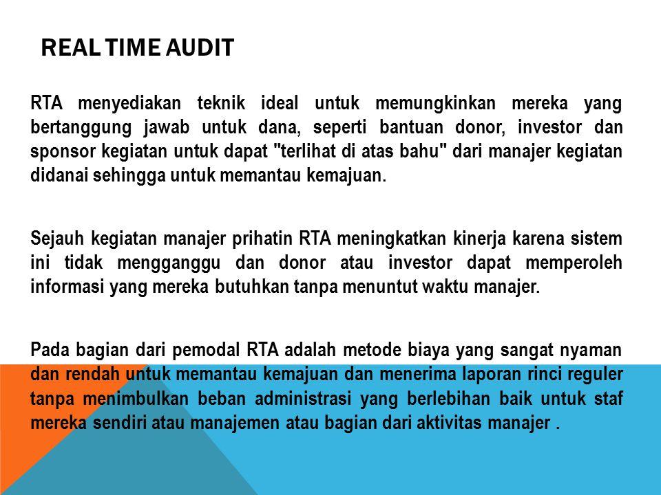 REAL TIME AUDIT RTA menyediakan teknik ideal untuk memungkinkan mereka yang bertanggung jawab untuk dana, seperti bantuan donor, investor dan sponsor