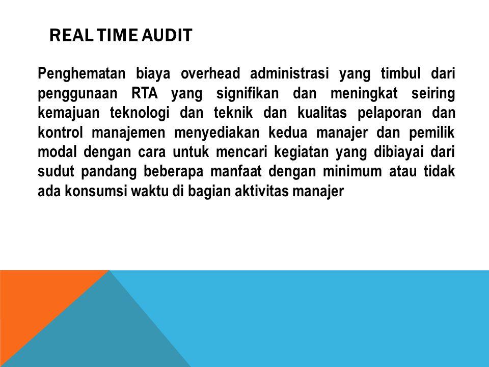 REAL TIME AUDIT Penghematan biaya overhead administrasi yang timbul dari penggunaan RTA yang signifikan dan meningkat seiring kemajuan teknologi dan t