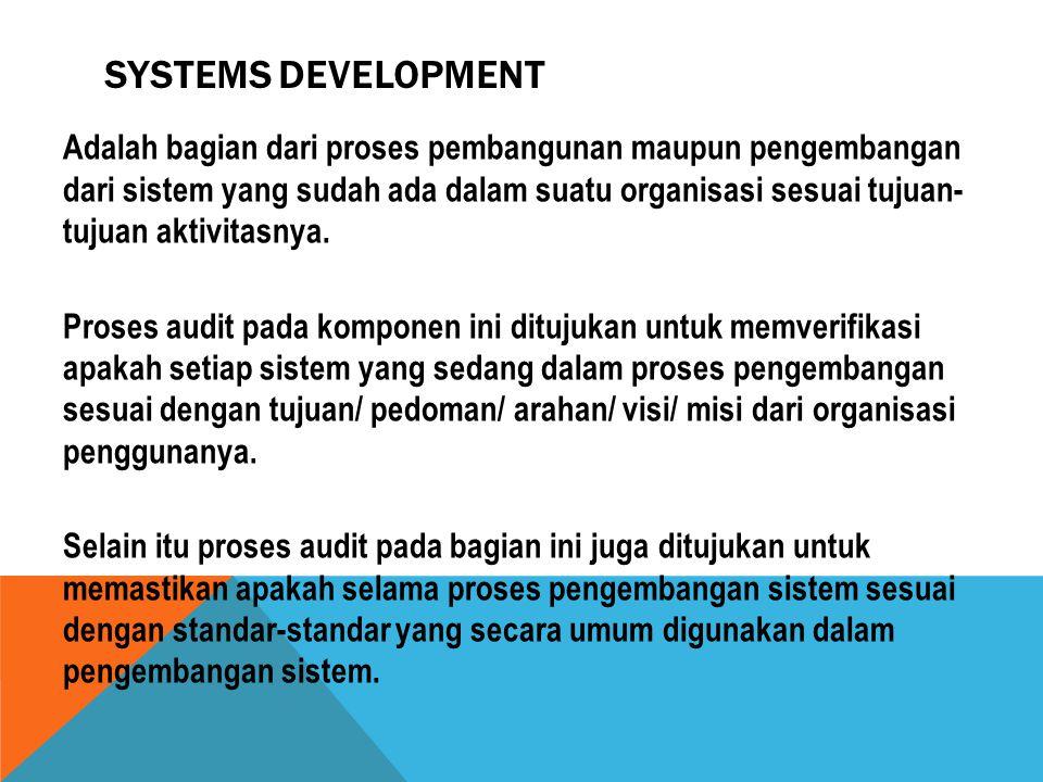 SYSTEMS DEVELOPMENT Adalah bagian dari proses pembangunan maupun pengembangan dari sistem yang sudah ada dalam suatu organisasi sesuai tujuan- tujuan