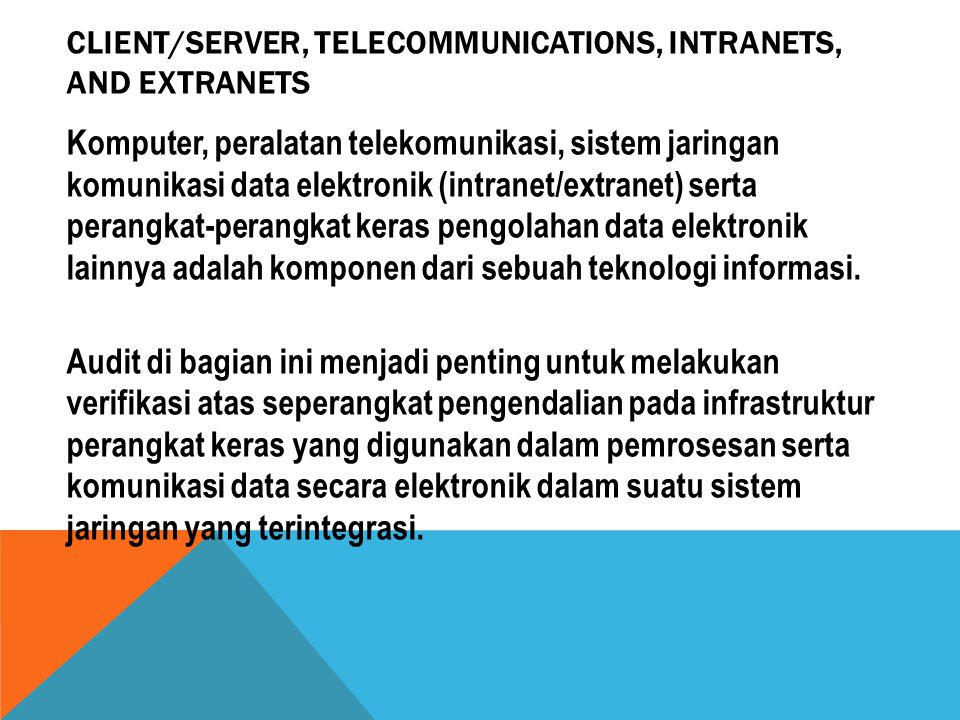 CLIENT/SERVER, TELECOMMUNICATIONS, INTRANETS, AND EXTRANETS Komputer, peralatan telekomunikasi, sistem jaringan komunikasi data elektronik (intranet/e