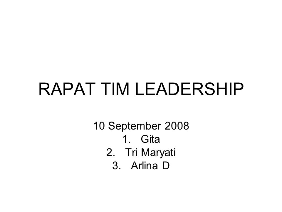 RAPAT TIM LEADERSHIP 10 September 2008 1.Gita 2.Tri Maryati 3.Arlina D