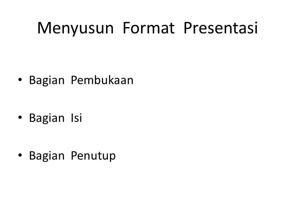 Menyusun Format Presentasi Bagian Pembukaan Bagian Isi Bagian Penutup