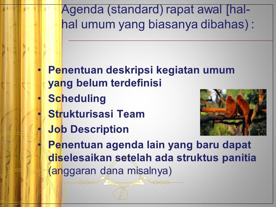 Agenda (standard) rapat awal [hal- hal umum yang biasanya dibahas) : Penentuan deskripsi kegiatan umum yang belum terdefinisi Scheduling Strukturisasi