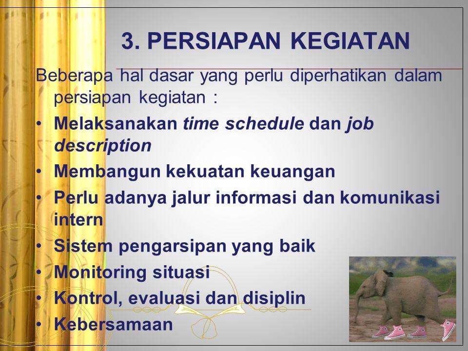 3. PERSIAPAN KEGIATAN Beberapa hal dasar yang perlu diperhatikan dalam persiapan kegiatan : Melaksanakan time schedule dan job description Membangun k
