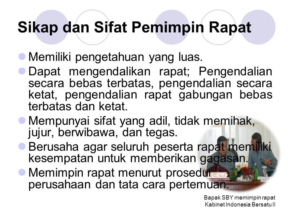 Bapak SBY memimpin rapat Kabinet Indonesia Bersatu II Sikap dan Sifat Pemimpin Rapat Memiliki pengetahuan yang luas.