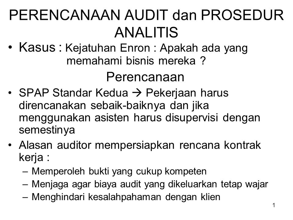 2 Pra-perencanaan audit  perolehan informasi untuk menilai resiko akseptibilitas audit dan inheren Resiko Akseptibilitas Audit –Ukuran untuk menilai seberapa besar kesediaan auditor untuk menerima bahwa laporan keuangan mungkin saja disajikan dengan kesalahan penyajian yang material setelah proses audit diselesaikan dan pendapat wajar tanpa syarat telah dinyatakan (Resiko nol persen  yakin sekali, Resiko 100 persen  benar-benar tidak yakin) Resiko Inheren –Ukuran penilaian auditor atas kemungkinan adanya kesalahan penyajian yang material atas akun sebelum mempertimbangkan efektifitas pengendalian intern