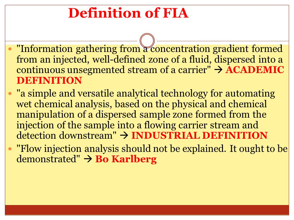 Working principles of FIA In its simplest form of FIA, the sample zone is injected into a flowing carrier stream of reagent.