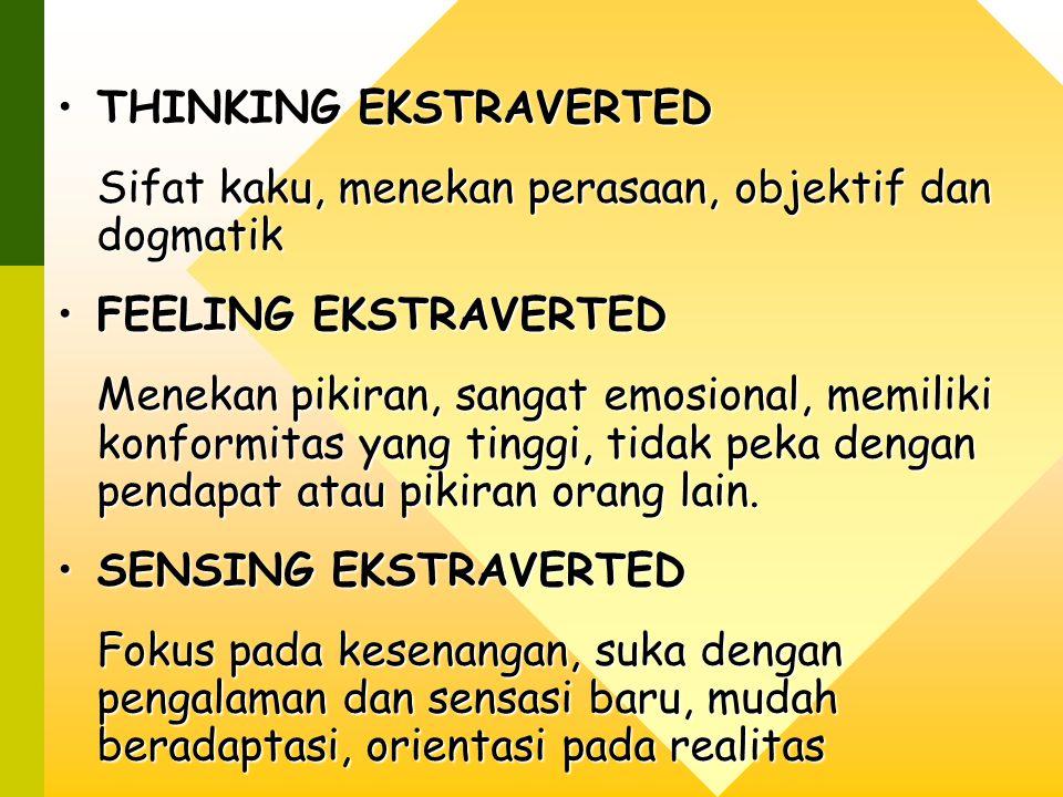 THINKING EKSTRAVERTEDTHINKING EKSTRAVERTED Sifat kaku, menekan perasaan, objektif dan dogmatik FEELING EKSTRAVERTEDFEELING EKSTRAVERTED Menekan pikiran, sangat emosional, memiliki konformitas yang tinggi, tidak peka dengan pendapat atau pikiran orang lain.