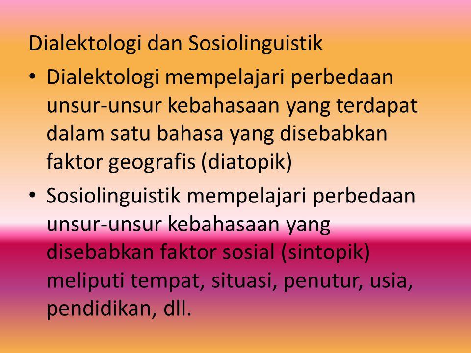 Dialektologi dan Sosiolinguistik Dialektologi mempelajari perbedaan unsur-unsur kebahasaan yang terdapat dalam satu bahasa yang disebabkan faktor geog