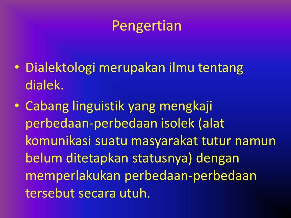 Pengertian Dialektologi merupakan ilmu tentang dialek. Cabang linguistik yang mengkaji perbedaan-perbedaan isolek (alat komunikasi suatu masyarakat tu