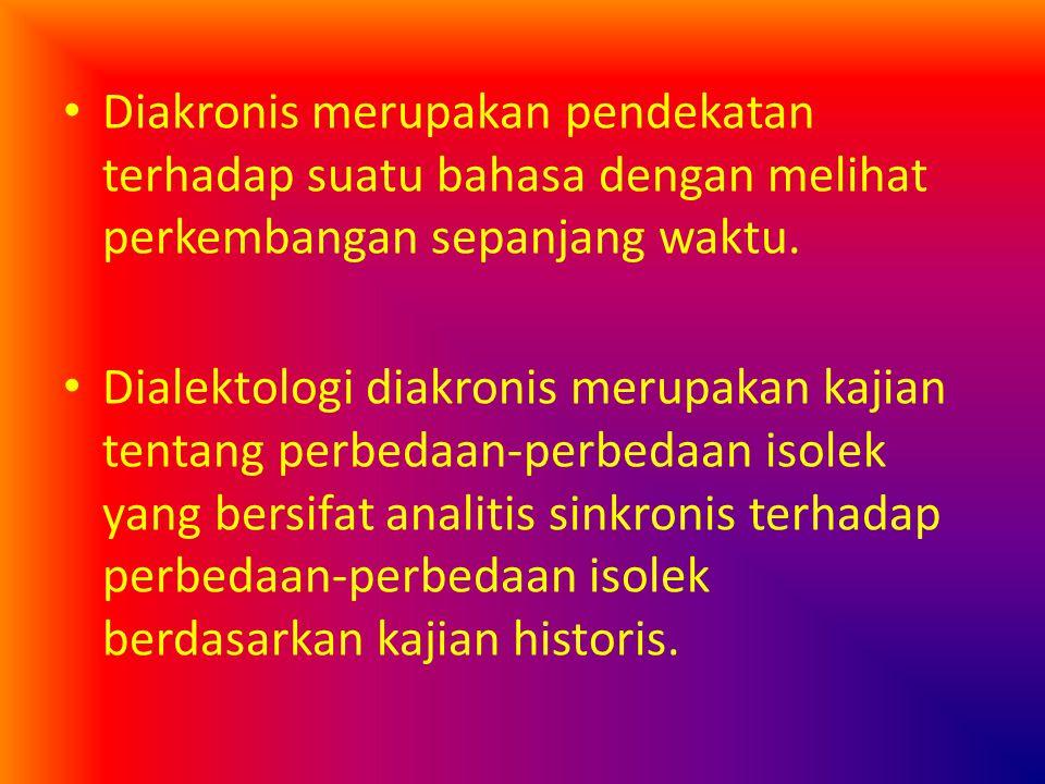 Diakronis merupakan pendekatan terhadap suatu bahasa dengan melihat perkembangan sepanjang waktu. Dialektologi diakronis merupakan kajian tentang perb