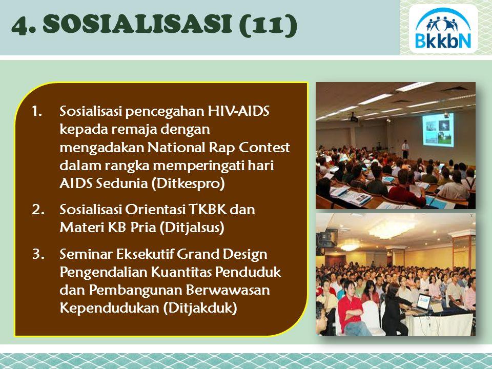 4. SOSIALISASI (11) 1.Sosialisasi pencegahan HIV-AIDS kepada remaja dengan mengadakan National Rap Contest dalam rangka memperingati hari AIDS Sedunia