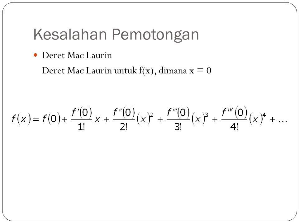 Kesalahan Pemotongan Deret Mac Laurin Deret Mac Laurin untuk f(x), dimana x = 0