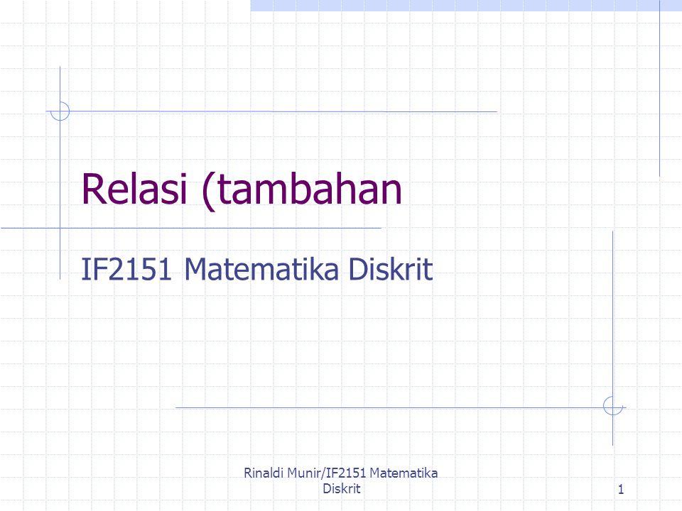 Rinaldi Munir/IF2151 Matematika Diskrit1 Relasi (tambahan IF2151 Matematika Diskrit
