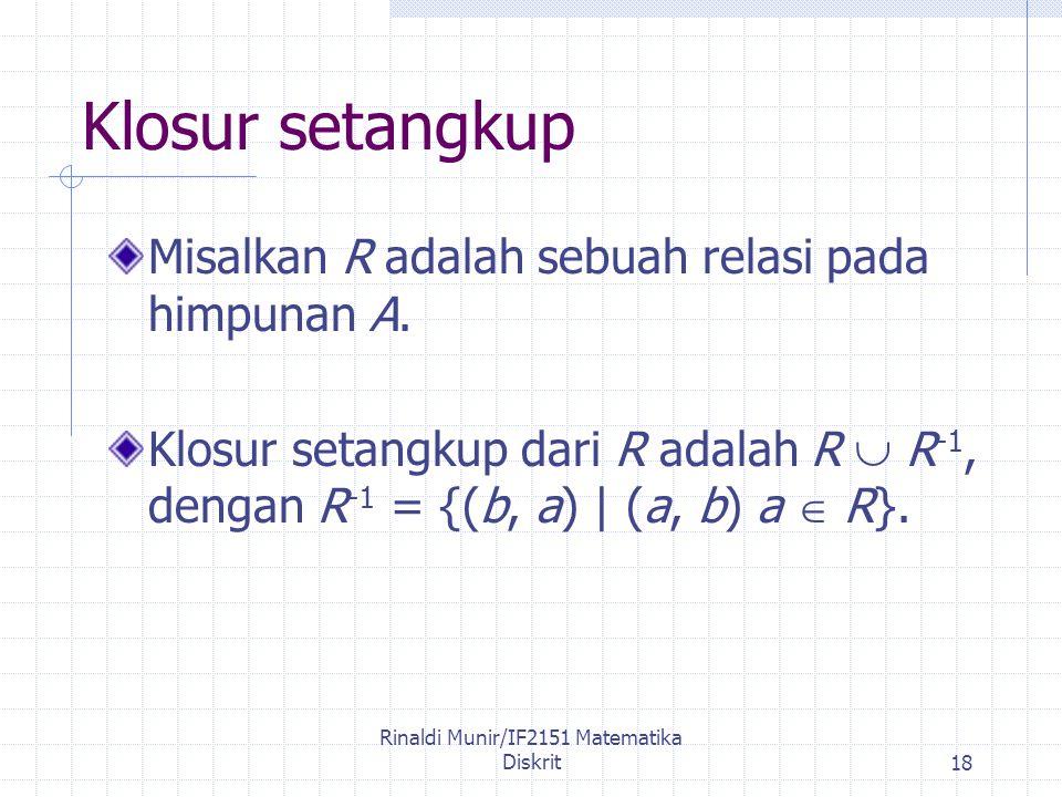 Rinaldi Munir/IF2151 Matematika Diskrit18 Klosur setangkup Misalkan R adalah sebuah relasi pada himpunan A.