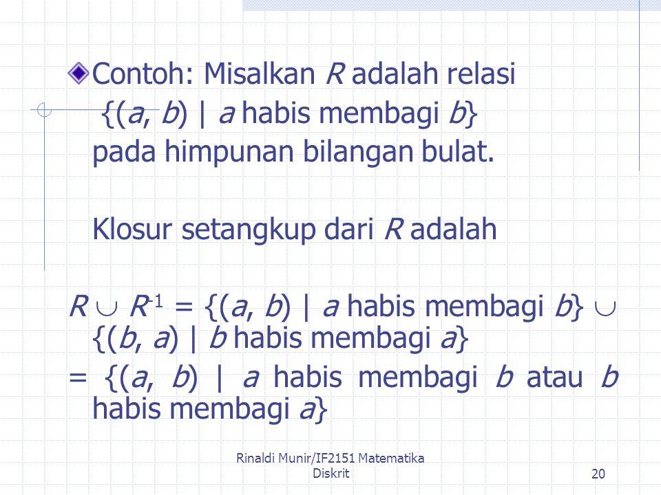 Rinaldi Munir/IF2151 Matematika Diskrit20 Contoh: Misalkan R adalah relasi {(a, b) | a habis membagi b} pada himpunan bilangan bulat.