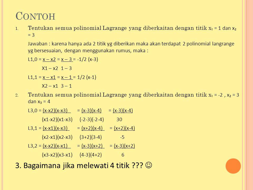 C ONTOH 1. Tentukan semua polinomial Lagrange yang diberkaitan dengan titik x ₁ = 1 dan x₂ = 3 Jawaban : karena hanya ada 2 titik yg diberikan maka ak