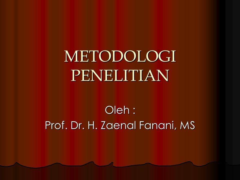 METODOLOGI PENELITIAN Oleh : Prof. Dr. H. Zaenal Fanani, MS