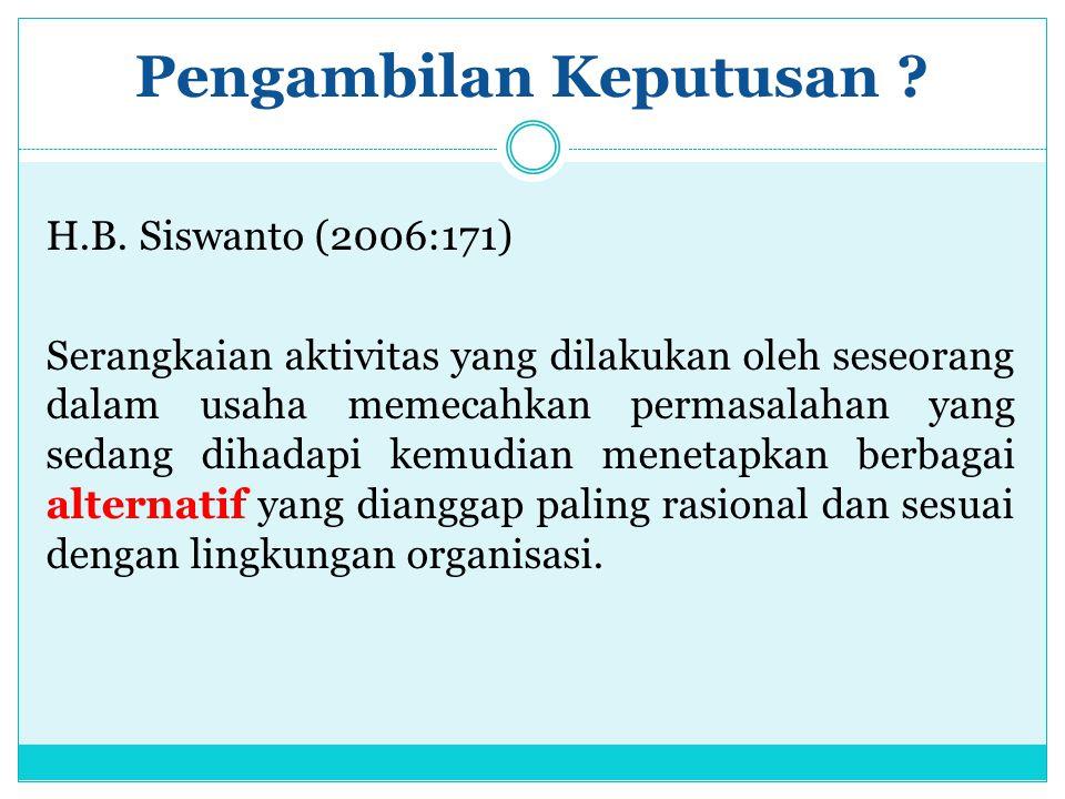 Pengambilan Keputusan ? H.B. Siswanto (2006:171) Serangkaian aktivitas yang dilakukan oleh seseorang dalam usaha memecahkan permasalahan yang sedang d