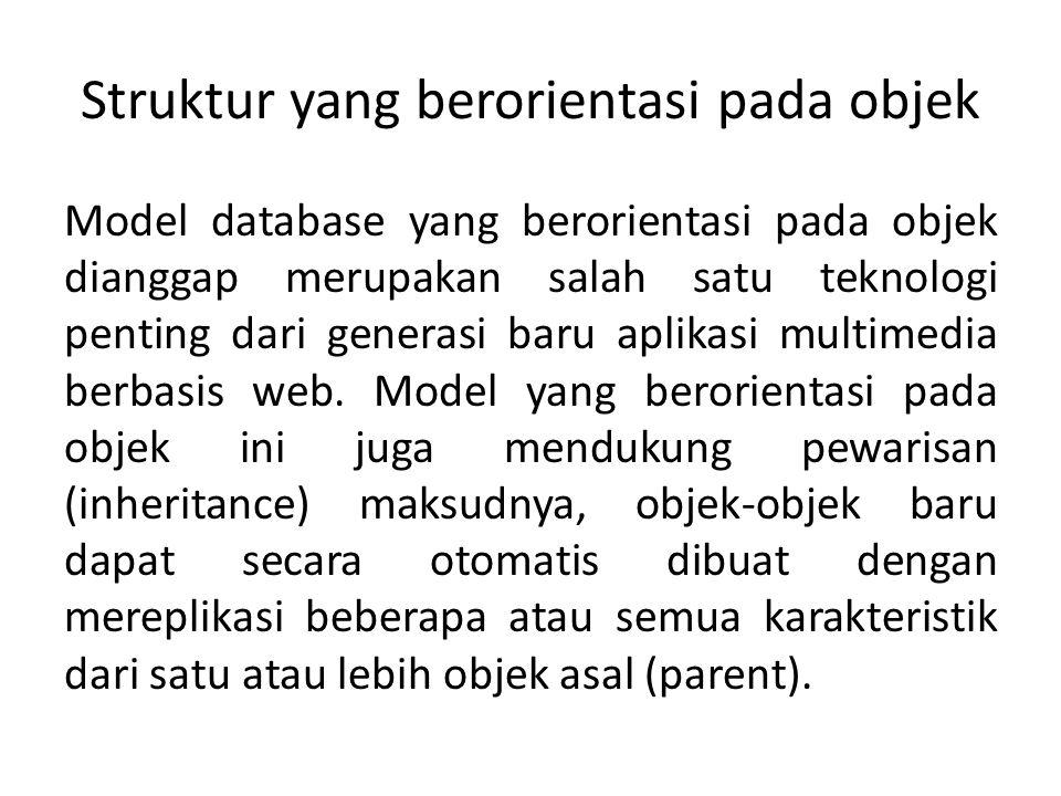 Struktur yang berorientasi pada objek Model database yang berorientasi pada objek dianggap merupakan salah satu teknologi penting dari generasi baru a