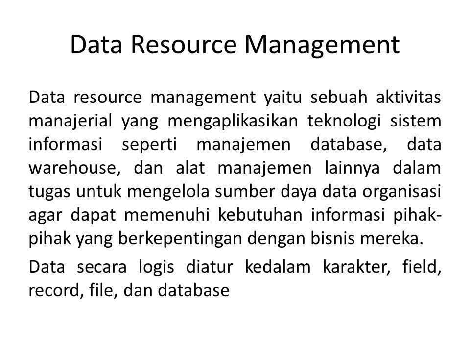 Data resource management yaitu sebuah aktivitas manajerial yang mengaplikasikan teknologi sistem informasi seperti manajemen database, data warehouse,