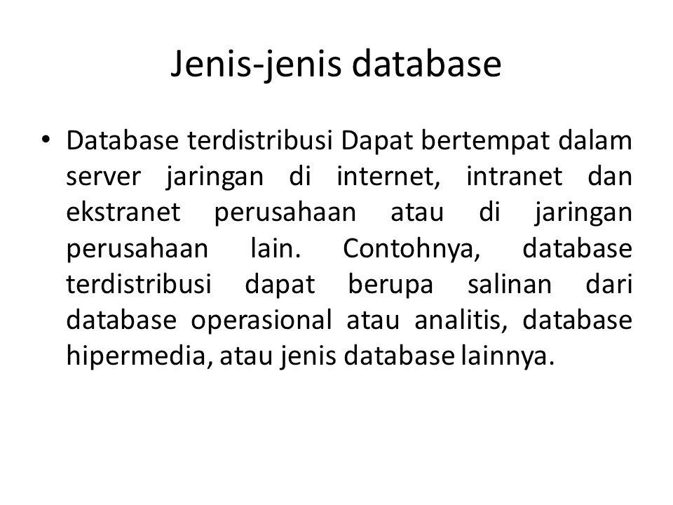Jenis-jenis database Database terdistribusi Dapat bertempat dalam server jaringan di internet, intranet dan ekstranet perusahaan atau di jaringan peru