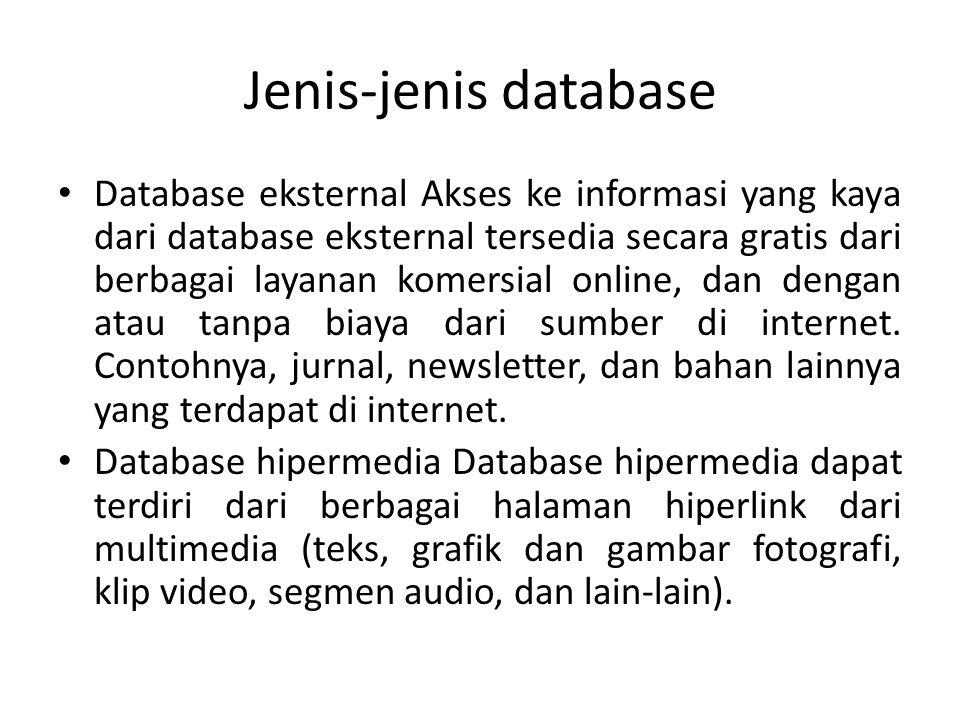 Jenis-jenis database Database eksternal Akses ke informasi yang kaya dari database eksternal tersedia secara gratis dari berbagai layanan komersial on
