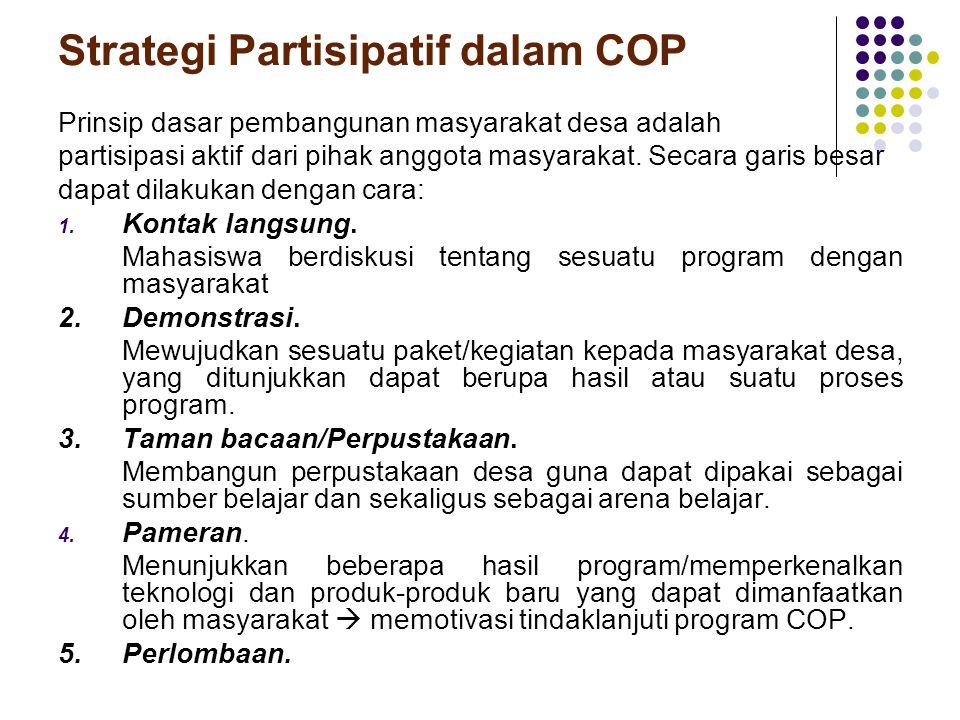 Strategi Partisipatif dalam COP Prinsip dasar pembangunan masyarakat desa adalah partisipasi aktif dari pihak anggota masyarakat. Secara garis besar d