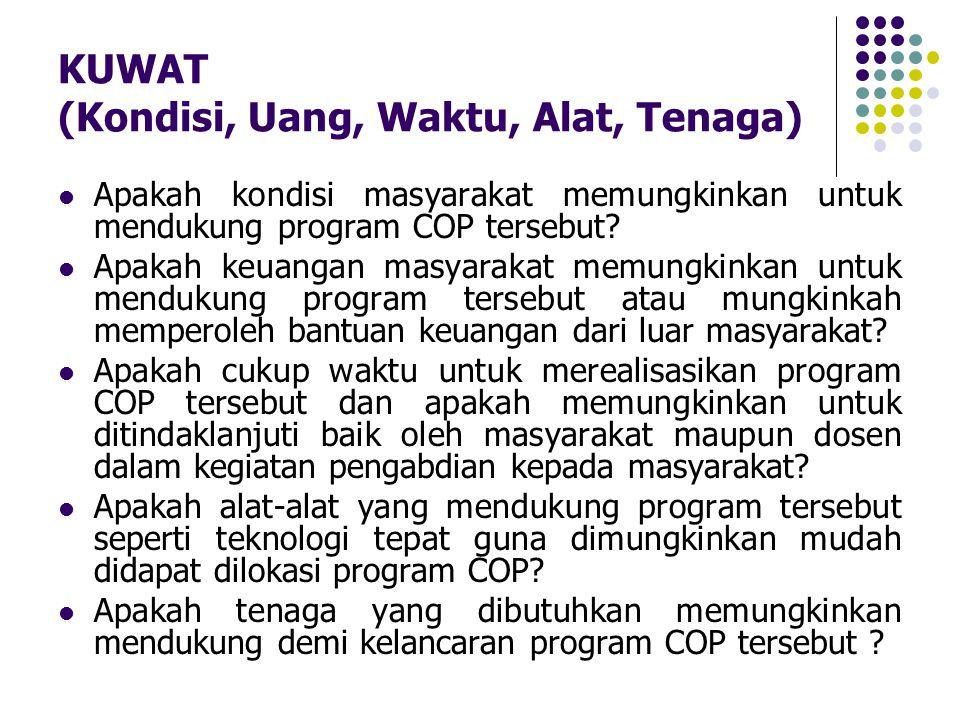 KUWAT (Kondisi, Uang, Waktu, Alat, Tenaga) Apakah kondisi masyarakat memungkinkan untuk mendukung program COP tersebut? Apakah keuangan masyarakat mem