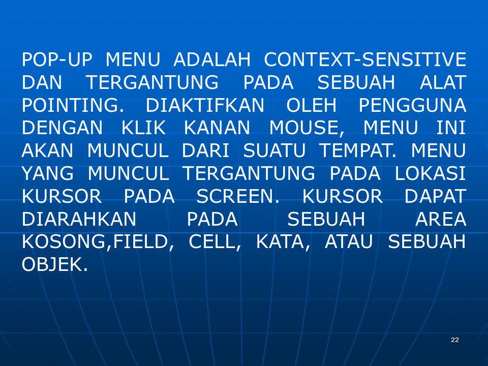 22 POP-UP MENU ADALAH CONTEXT-SENSITIVE DAN TERGANTUNG PADA SEBUAH ALAT POINTING.