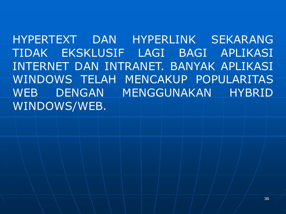 30 HYPERTEXT DAN HYPERLINK SEKARANG TIDAK EKSKLUSIF LAGI BAGI APLIKASI INTERNET DAN INTRANET. BANYAK APLIKASI WINDOWS TELAH MENCAKUP POPULARITAS WEB D