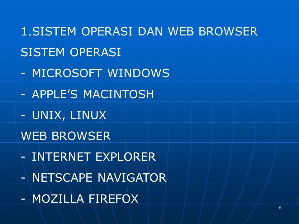 8 1.SISTEM OPERASI DAN WEB BROWSER SISTEM OPERASI -MICROSOFT WINDOWS -APPLE'S MACINTOSH -UNIX, LINUX WEB BROWSER -INTERNET EXPLORER -NETSCAPE NAVIGATOR -MOZILLA FIREFOX