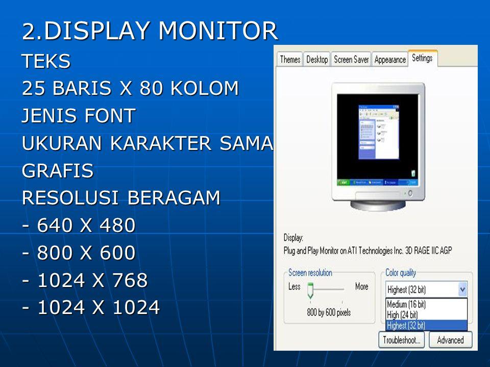 9 2. DISPLAY MONITOR TEKS 25 BARIS X 80 KOLOM JENIS FONT UKURAN KARAKTER SAMA GRAFIS RESOLUSI BERAGAM - 640 X 480 - 800 X 600 - 1024 X 768 - 1024 X 10