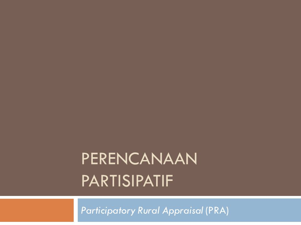 Pendahuluan  Participatory Rural Appraisal (PRA) merupakan suatu metode pendekatan dalam proses pemberdayaan dan peningkatan partisipasi masyarakat, yang tekanannya pada keterlibatan masyarakat dalam keseluruhan kegiatan pembangunan