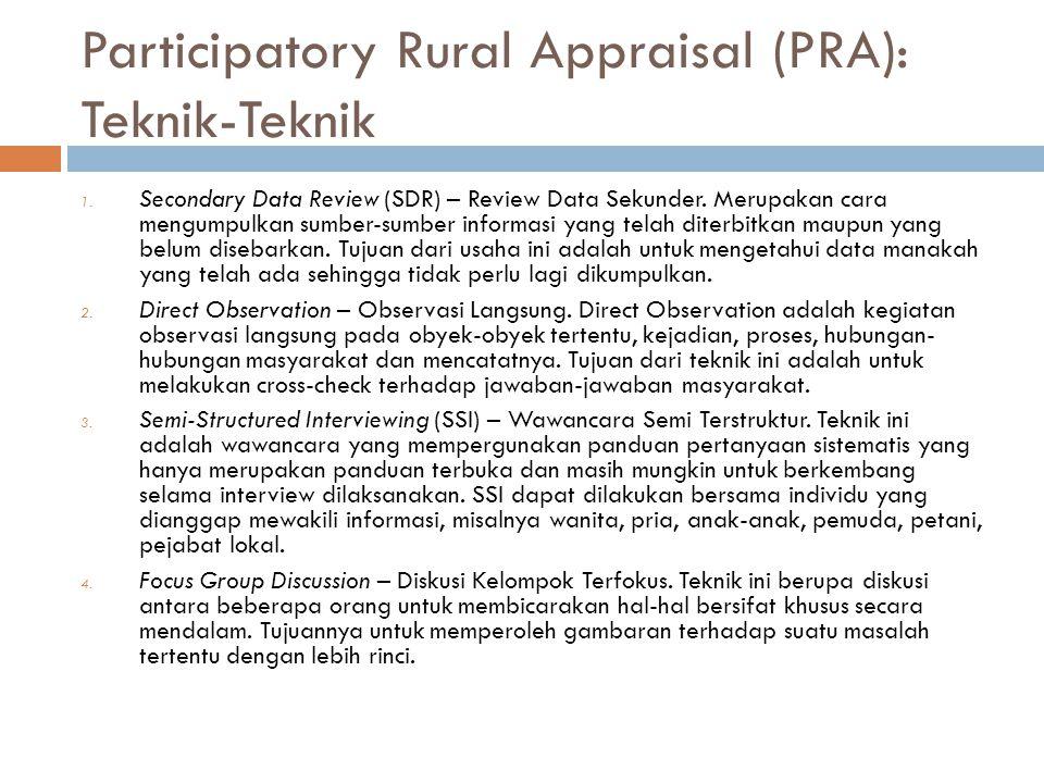 Participatory Rural Appraisal (PRA): Teknik-Teknik 1. Secondary Data Review (SDR) – Review Data Sekunder. Merupakan cara mengumpulkan sumber-sumber in