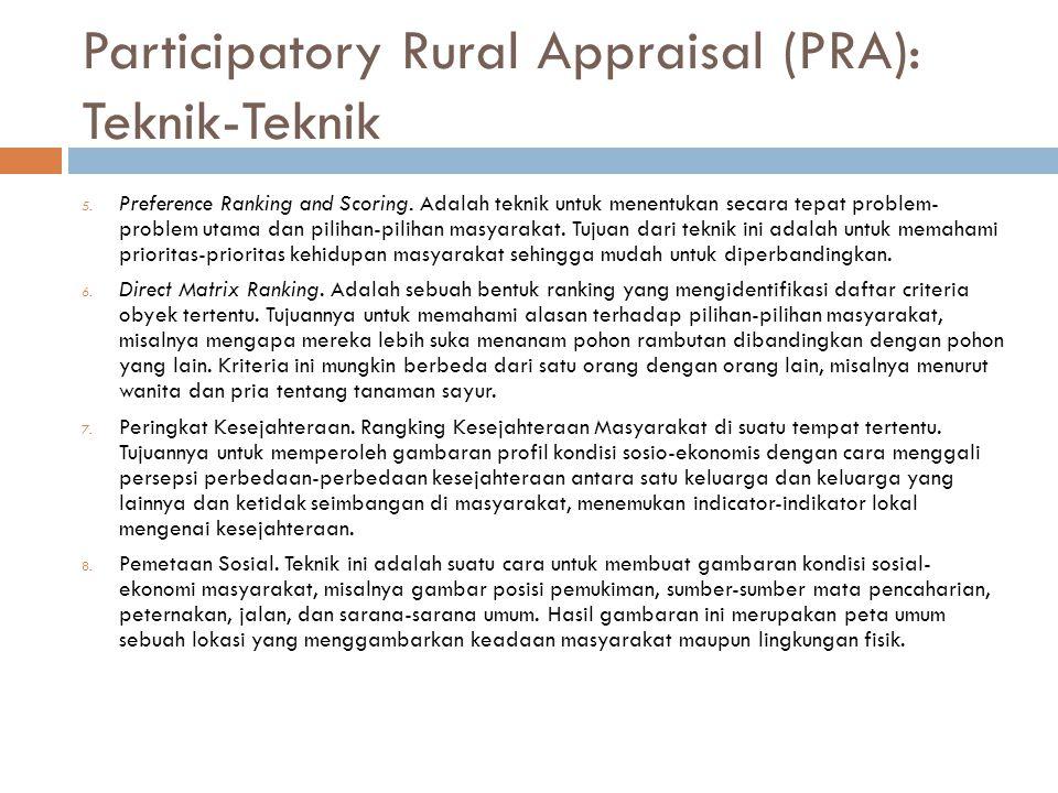 Participatory Rural Appraisal (PRA): Teknik-Teknik 5. Preference Ranking and Scoring. Adalah teknik untuk menentukan secara tepat problem- problem uta