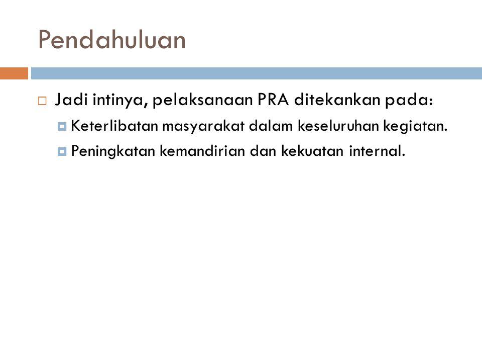 Bahaya-bahaya dalam penerapan PRA :  a.Masyarakat sebagai obyek penerapan PRA;  b.