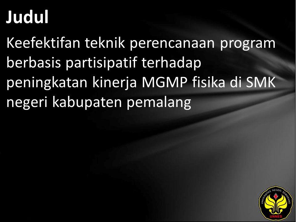 Judul Keefektifan teknik perencanaan program berbasis partisipatif terhadap peningkatan kinerja MGMP fisika di SMK negeri kabupaten pemalang
