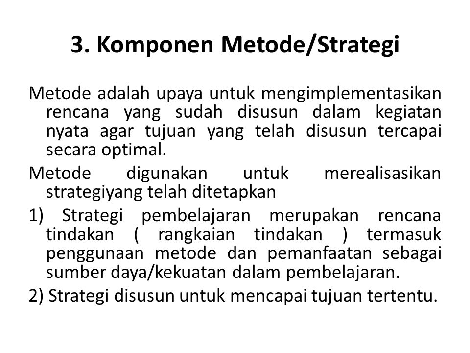 Pendekatan Roy Killer (1998), ada dua pendekatan dalam pembelajaran, yaitu 1) Pendekatan yang berpusat pada guru ( teacher centered approaches ) 2) Pendekatan yang berpusat pada siswa ( student centered approach ) Rowntree (1974), straregi pembelajaran dibagi atas: 1) Strategi Exposition dan Strategi Discovery Learning 2) Strategi Groups dan Individual Learning