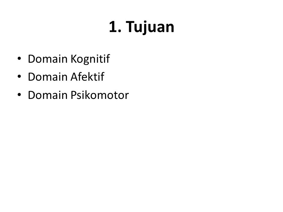 Domain Kognitif : Taxonomy Bloom 1) Pengetahuan ( Knowledge ) 2) Pemahaman ( comprehension ) 3) Penerapan ( application ) 4) Analisis 5) Sintesis 6) Evaluasi