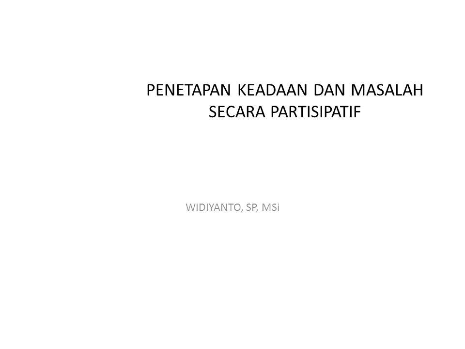 PENETAPAN KEADAAN DAN MASALAH SECARA PARTISIPATIF WIDIYANTO, SP, MSi