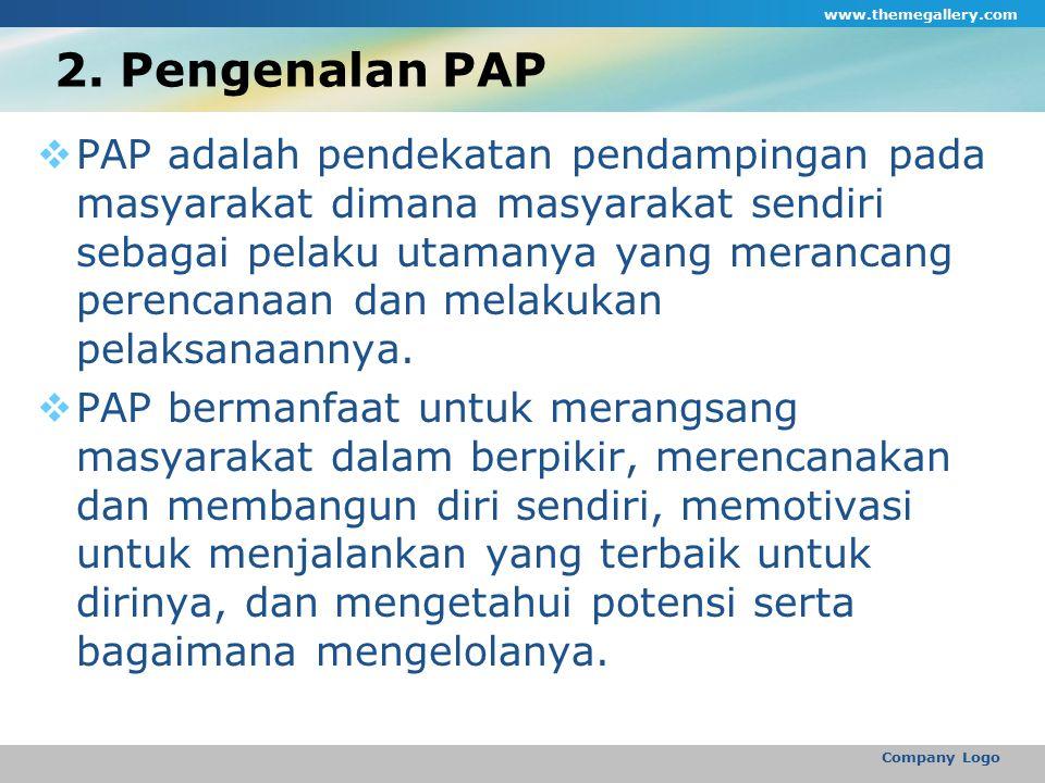 2. Pengenalan PAP  PAP adalah pendekatan pendampingan pada masyarakat dimana masyarakat sendiri sebagai pelaku utamanya yang merancang perencanaan da