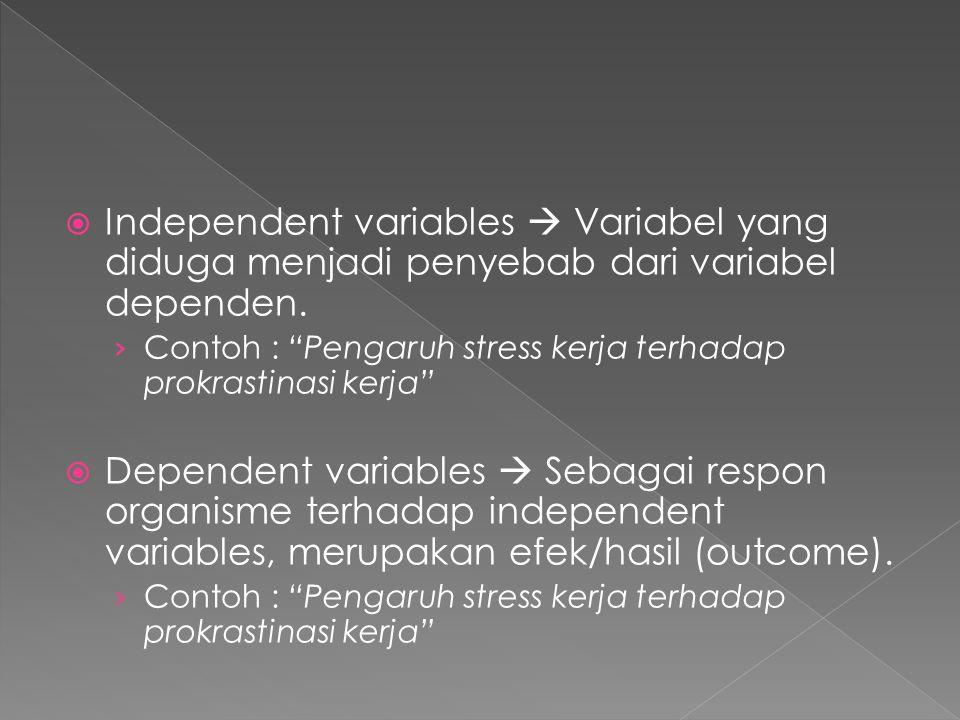 """ Independent variables  Variabel yang diduga menjadi penyebab dari variabel dependen. › Contoh : """"Pengaruh stress kerja terhadap prokrastinasi kerja"""